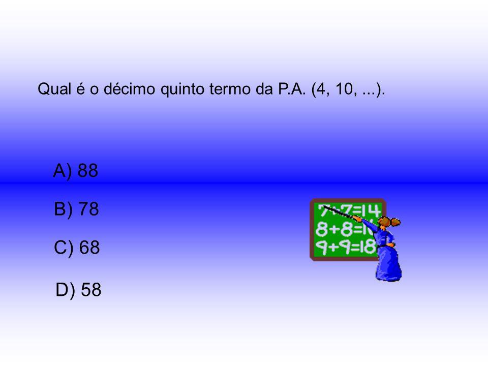 Qual é o décimo quinto termo da P.A. (4, 10, ...).