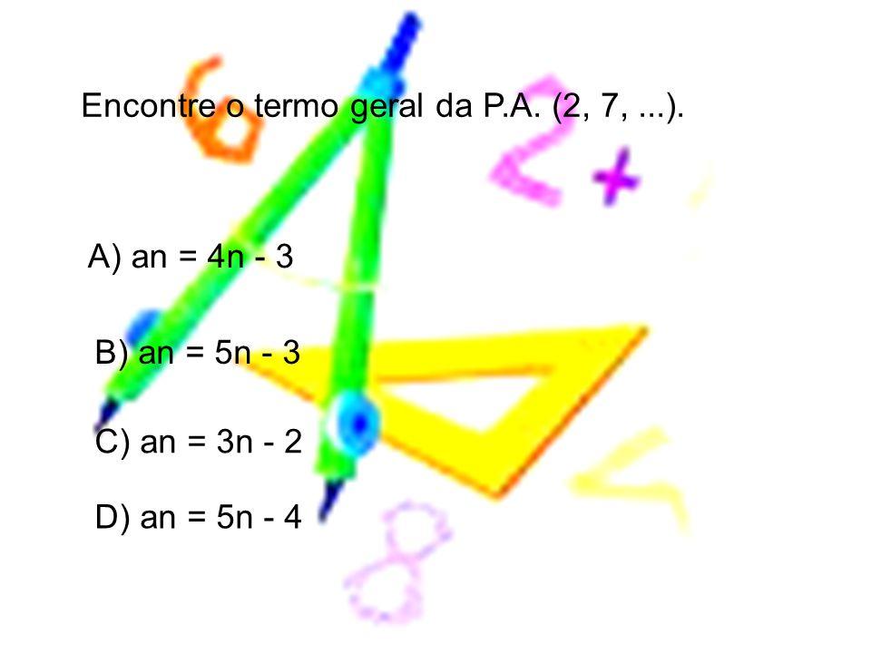 Encontre o termo geral da P.A. (2, 7, ...).