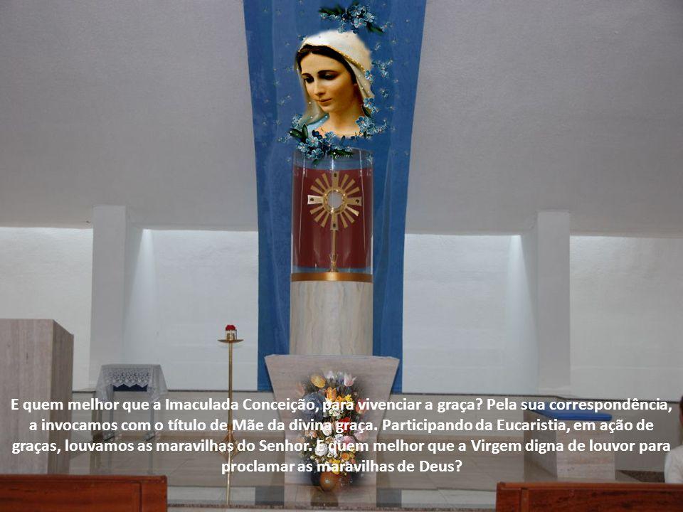 E quem melhor que a Imaculada Conceição, para vivenciar a graça