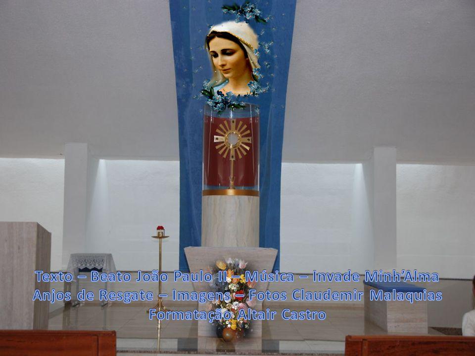 Texto – Beato João Paulo II – Música – Invade Minh'Alma