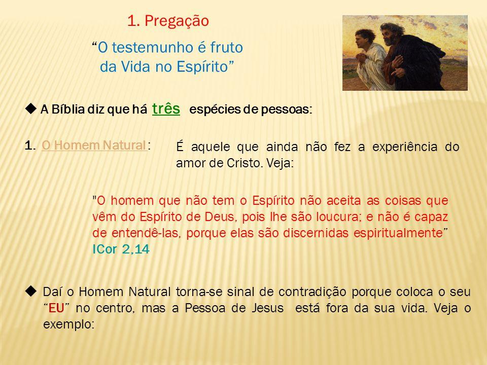 1. Pregação O testemunho é fruto da Vida no Espírito