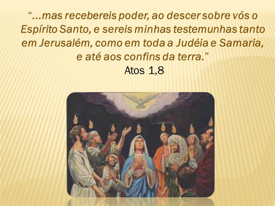 ...mas recebereis poder, ao descer sobre vós o Espírito Santo, e sereis minhas testemunhas tanto em Jerusalém, como em toda a Judéia e Samaria, e até aos confins da terra.