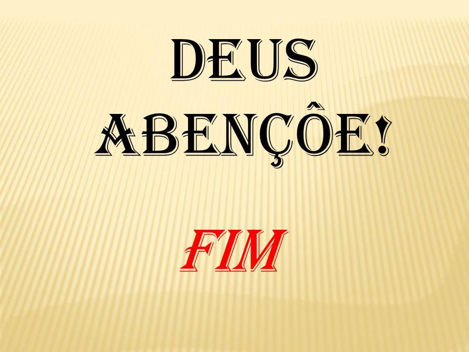 DEUS ABENÇÔE! FIM