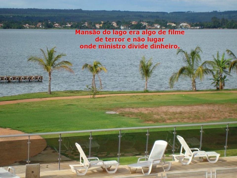 Mansão do lago era algo de filme de terror e não lugar onde ministro divide dinheiro.