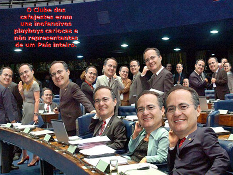 O Clube dos cafajestes eram uns inofensivos playboys cariocas e não representantes de um País inteiro.