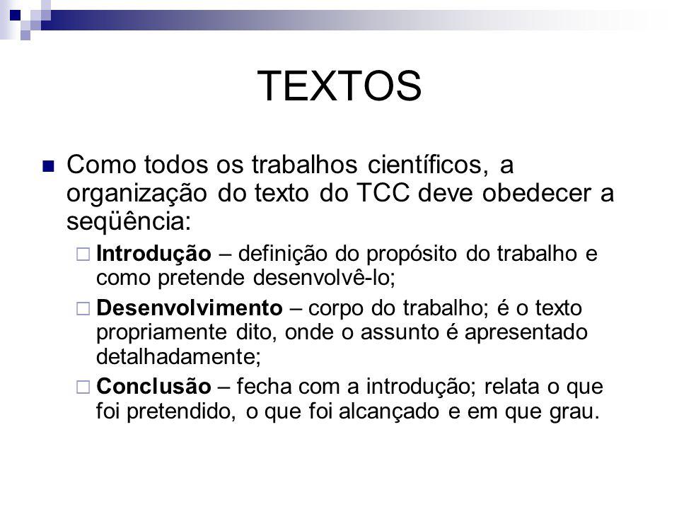 TEXTOS Como todos os trabalhos científicos, a organização do texto do TCC deve obedecer a seqüência: