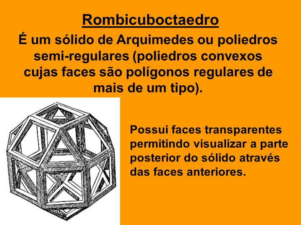 Rombicuboctaedro É um sólido de Arquimedes ou poliedros semi-regulares (poliedros convexos cujas faces são polígonos regulares de mais de um tipo).