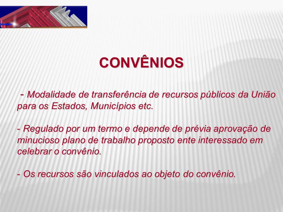 CONVÊNIOS - Modalidade de transferência de recursos públicos da União para os Estados, Municípios etc.