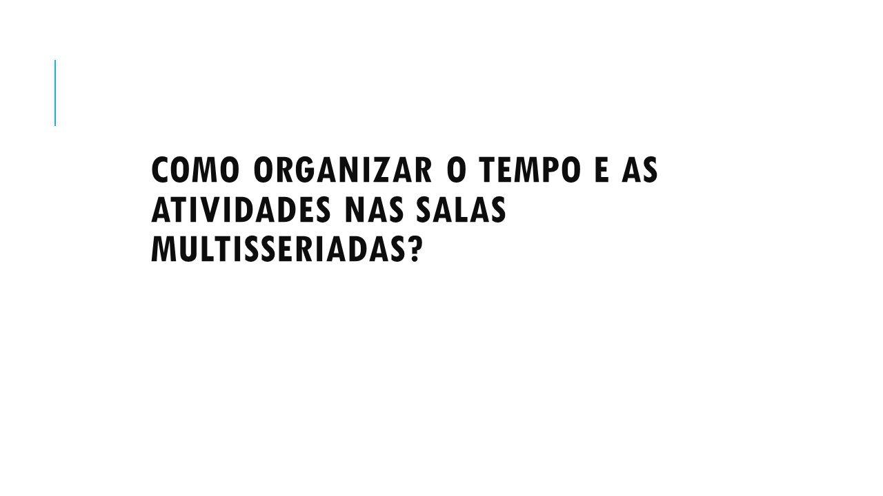 COMO ORGANIZAR O TEMPO E AS ATIVIDADES NAS SALAS MULTISSERIADAS