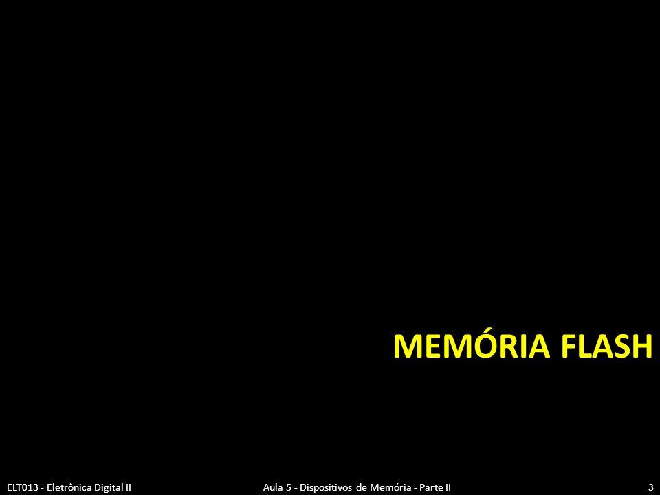 Memória FLASH ELT013 - Eletrônica Digital II Aula 5 - Dispositivos de Memória - Parte II.