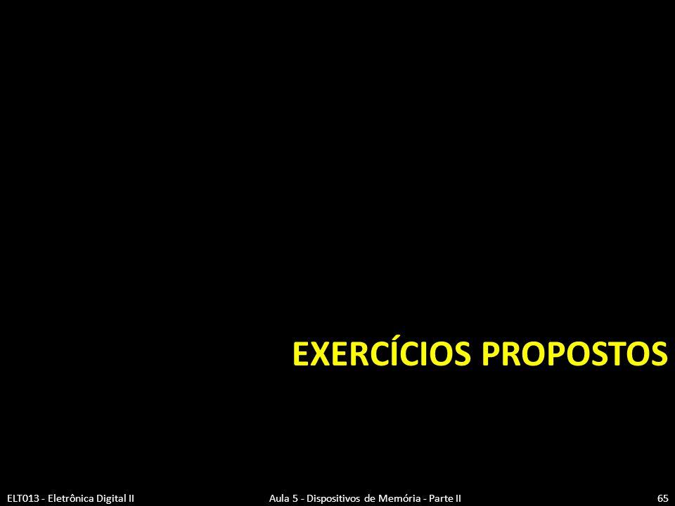 Exercícios propostos ELT013 - Eletrônica Digital II Aula 5 - Dispositivos de Memória - Parte II.