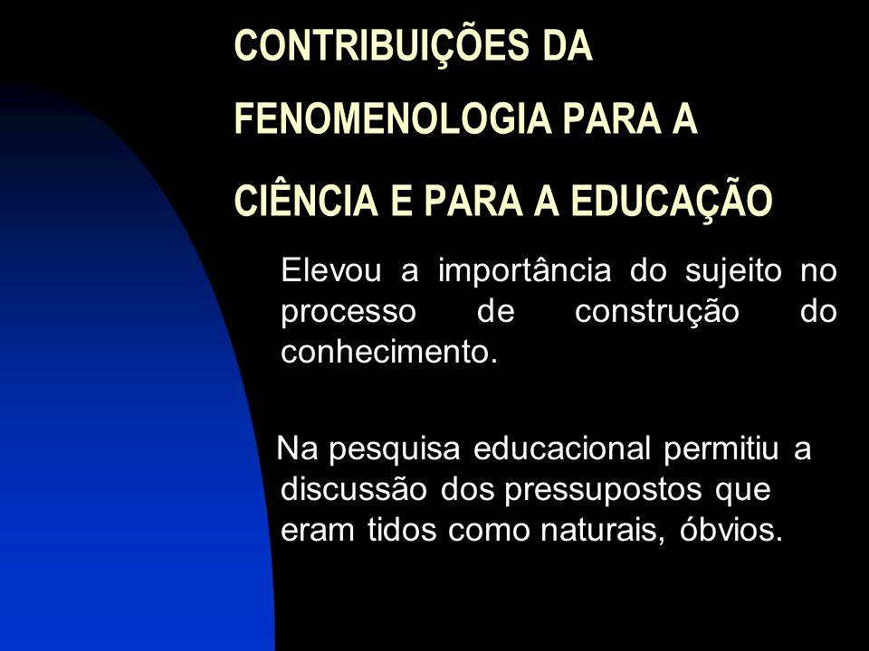 CONTRIBUIÇÕES DA FENOMENOLOGIA PARA A CIÊNCIA E PARA A EDUCAÇÃO