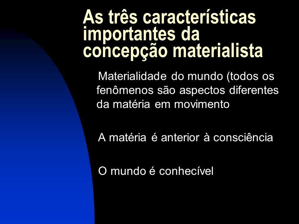 As três características importantes da concepção materialista
