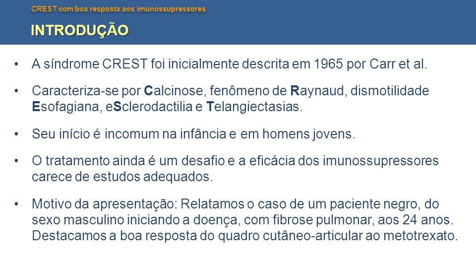 INTRODUÇÃO A síndrome CREST foi inicialmente descrita em 1965 por Carr et al.