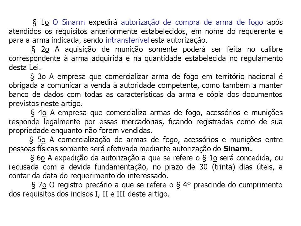 § 1o O Sinarm expedirá autorização de compra de arma de fogo após atendidos os requisitos anteriormente estabelecidos, em nome do requerente e para a arma indicada, sendo intransferível esta autorização.