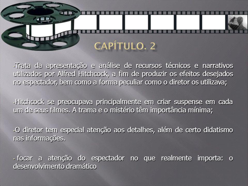 Trata da apresentação e análise de recursos técnicos e narrativos utilizados por Alfred Hitchcock, a fim de produzir os efeitos desejados no espectador, bem como a forma peculiar como o diretor os utilizava;
