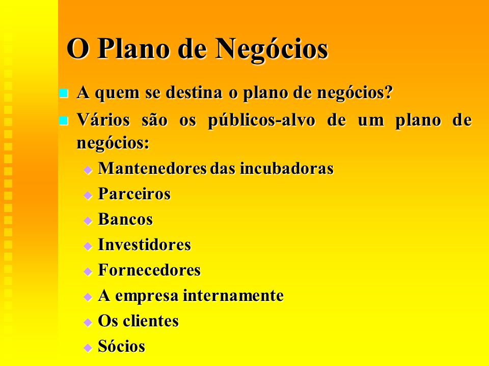 O Plano de Negócios A quem se destina o plano de negócios