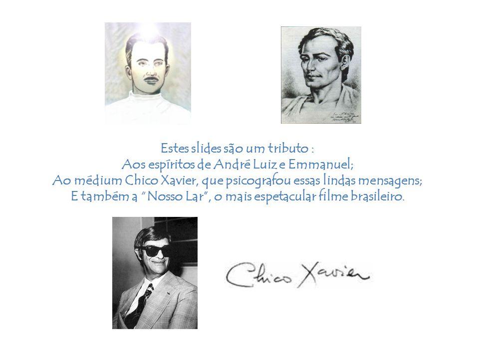 Estes slides são um tributo : Aos espíritos de André Luiz e Emmanuel;