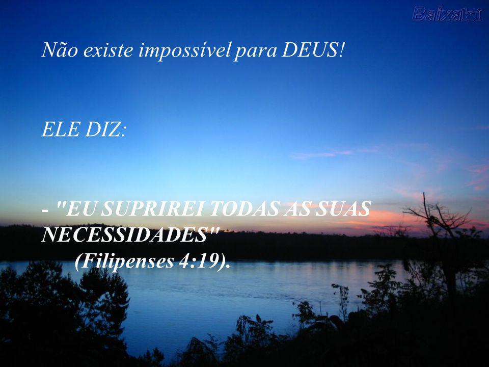 Não existe impossível para DEUS!