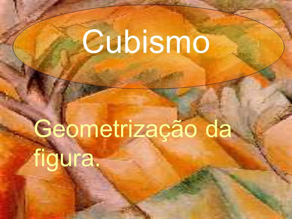 Cubismo Geometrização da figura.