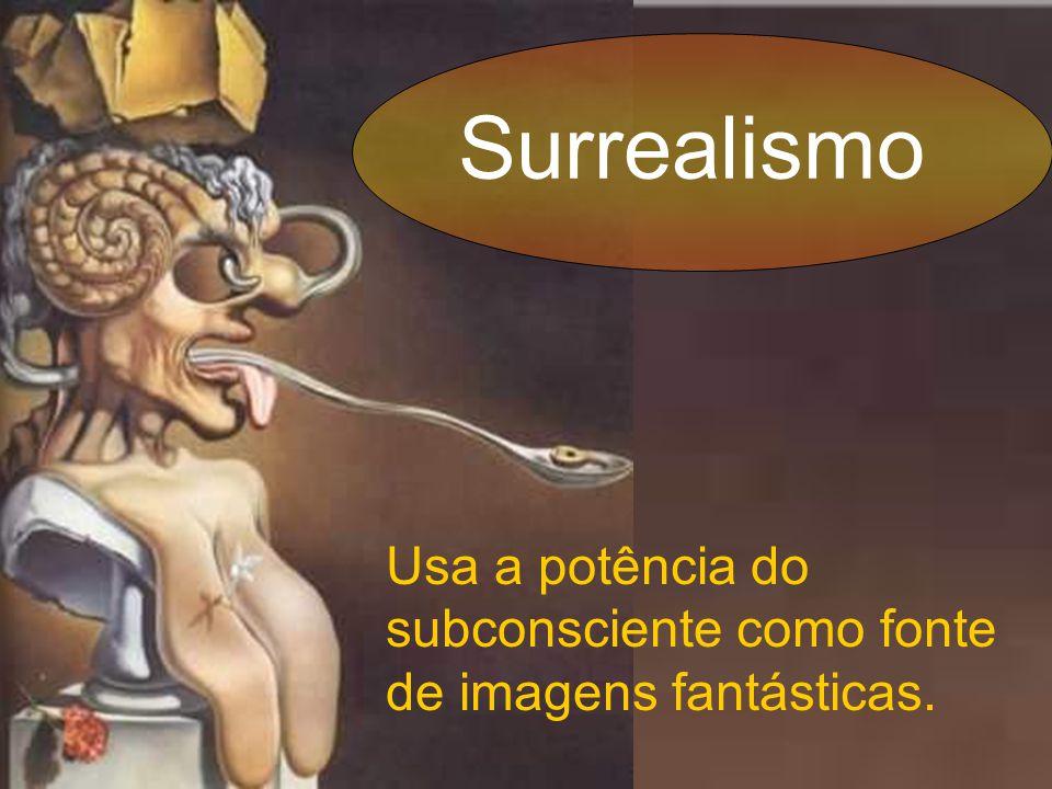 Surrealismo Usa a potência do subconsciente como fonte de imagens fantásticas.