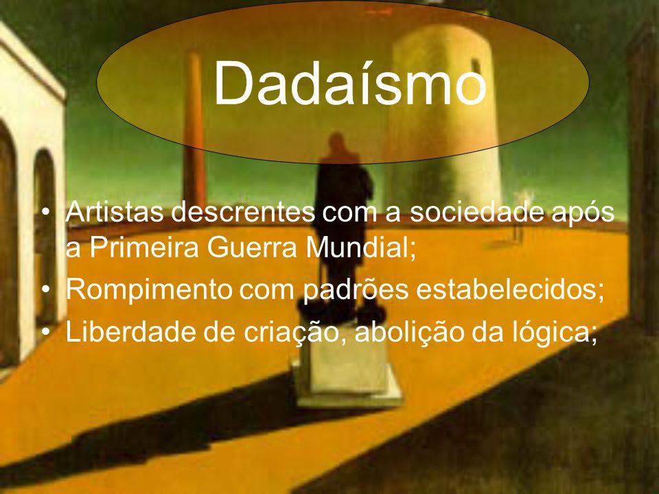 Dadaísmo Artistas descrentes com a sociedade após a Primeira Guerra Mundial; Rompimento com padrões estabelecidos;