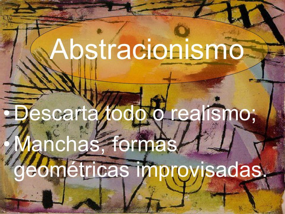 Abstracionismo Descarta todo o realismo;
