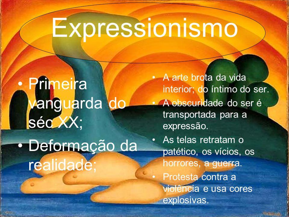 Expressionismo Primeira vanguarda do séc XX; Deformação da realidade;
