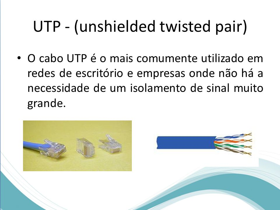 UTP - (unshielded twisted pair)