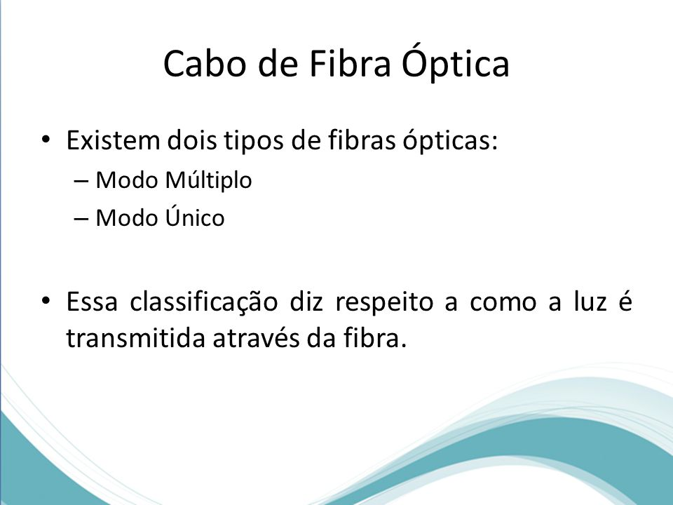 Cabo de Fibra Óptica Existem dois tipos de fibras ópticas: