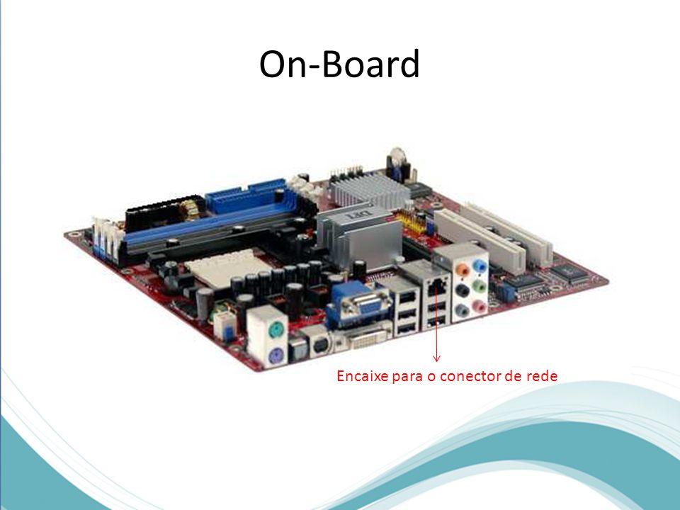On-Board Encaixe para o conector de rede