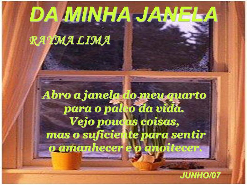 DA MINHA JANELA RAYMA LIMA Abro a janela do meu quarto