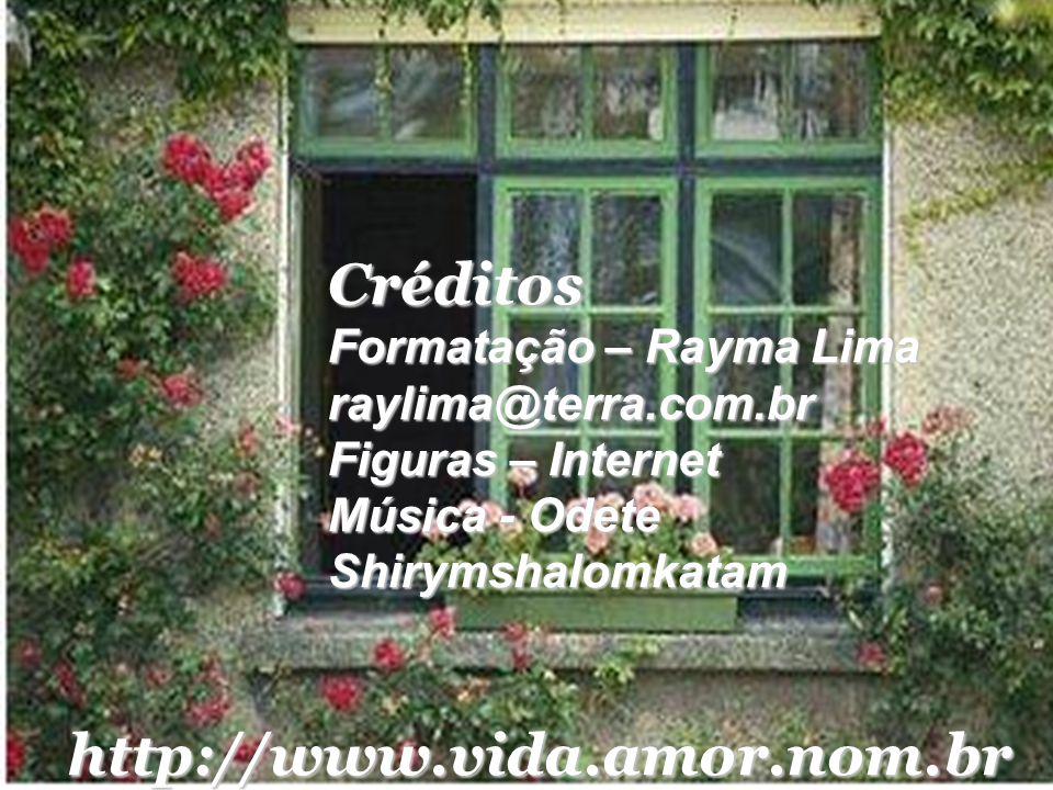 Créditos http://www.vida.amor.nom.br Formatação – Rayma Lima