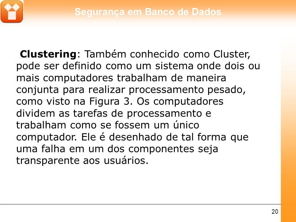 Clustering: Também conhecido como Cluster, pode ser definido como um sistema onde dois ou mais computadores trabalham de maneira conjunta para realizar processamento pesado, como visto na Figura 3.