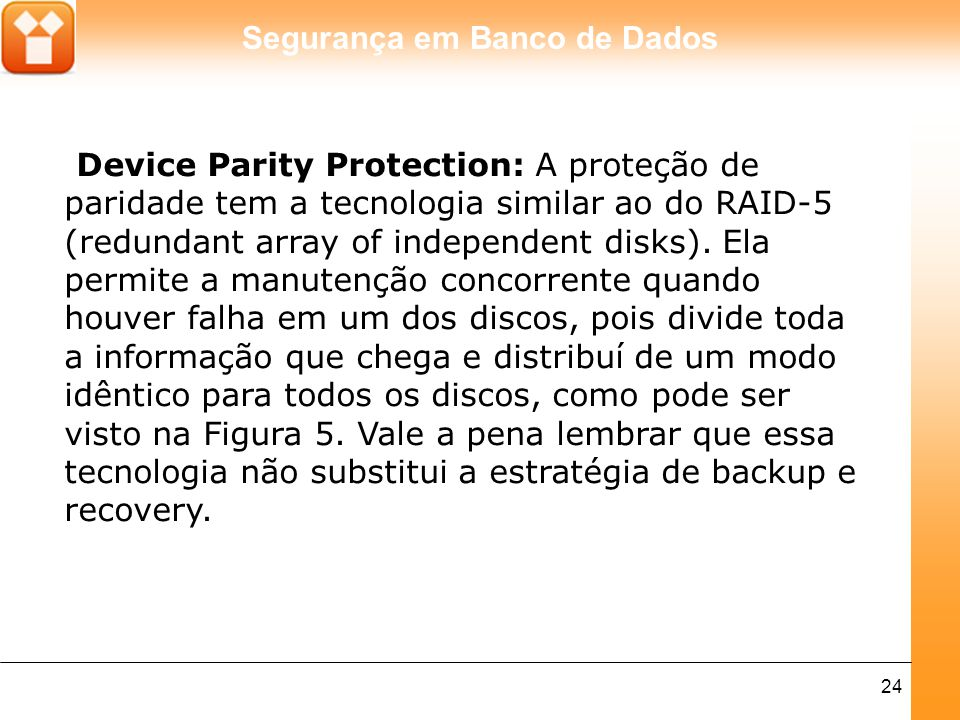 Device Parity Protection: A proteção de paridade tem a tecnologia similar ao do RAID-5 (redundant array of independent disks).