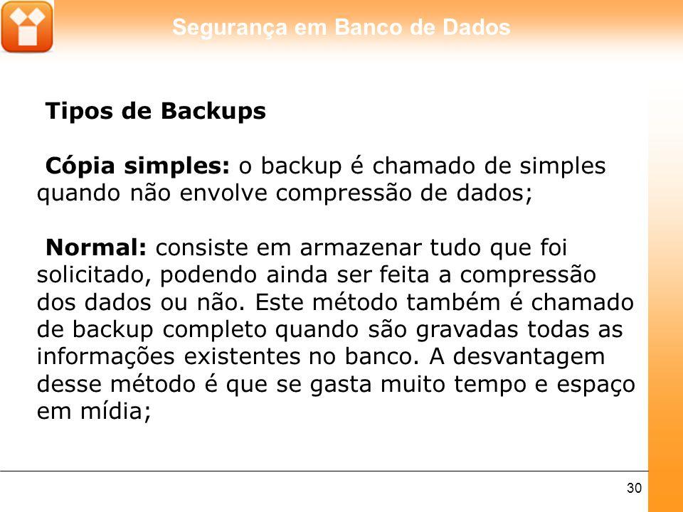 Tipos de Backups Cópia simples: o backup é chamado de simples quando não envolve compressão de dados;