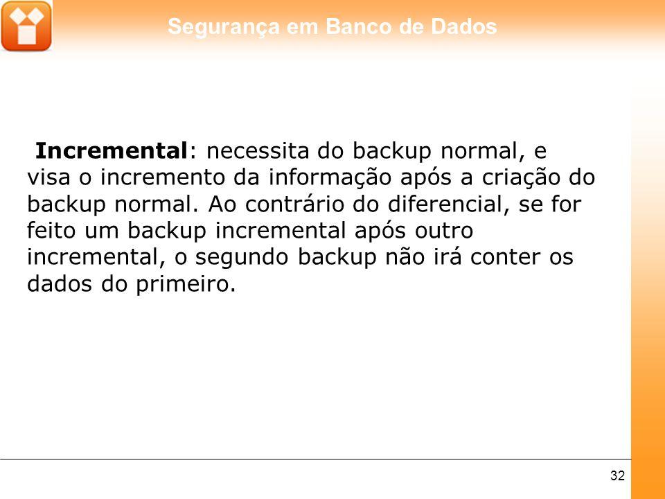 Incremental: necessita do backup normal, e visa o incremento da informação após a criação do backup normal.