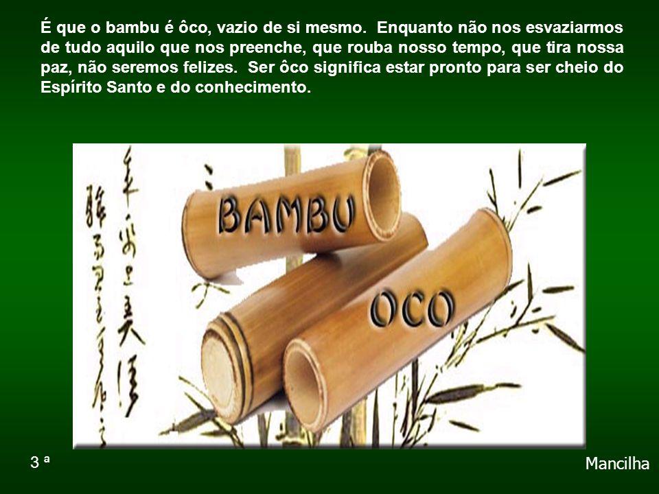 É que o bambu é ôco, vazio de si mesmo