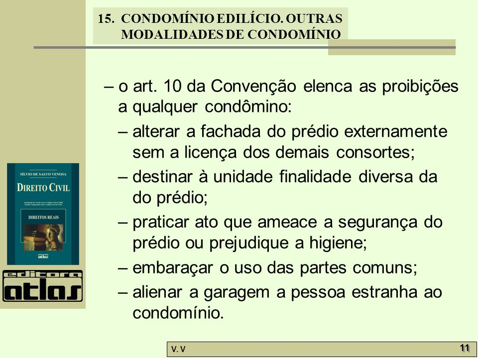 – o art. 10 da Convenção elenca as proibições a qualquer condômino: