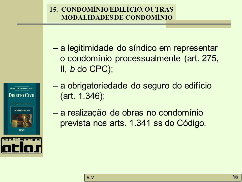 – a legitimidade do síndico em representar o condomínio processualmente (art. 275, II, b do CPC);
