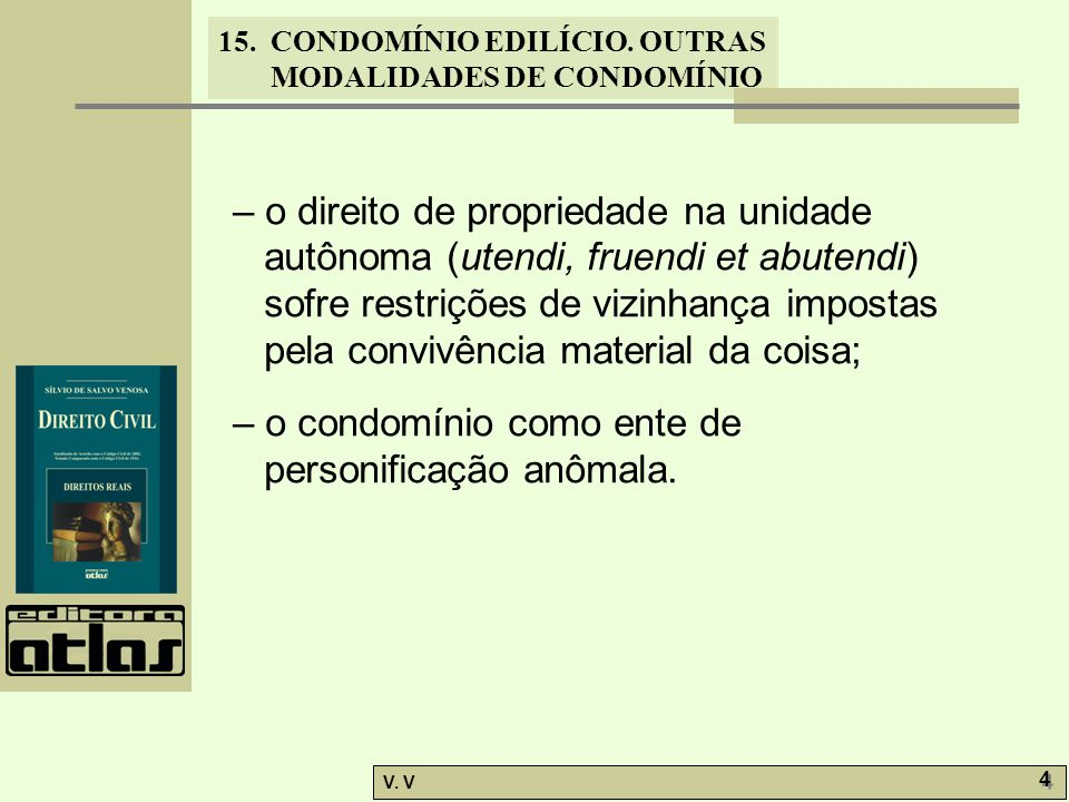 – o direito de propriedade na unidade autônoma (utendi, fruendi et abutendi) sofre restrições de vizinhança impostas pela convivência material da coisa;