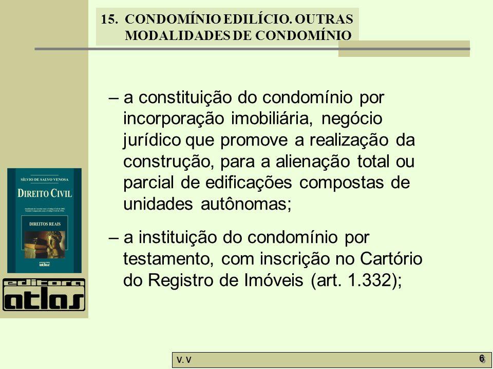 – a constituição do condomínio por incorporação imobiliária, negócio jurídico que promove a realização da construção, para a alienação total ou parcial de edificações compostas de unidades autônomas;