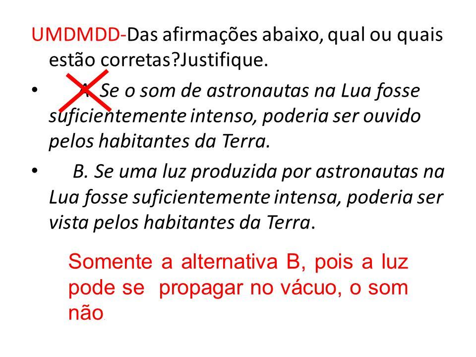 UMDMDD-Das afirmações abaixo, qual ou quais estão corretas Justifique.