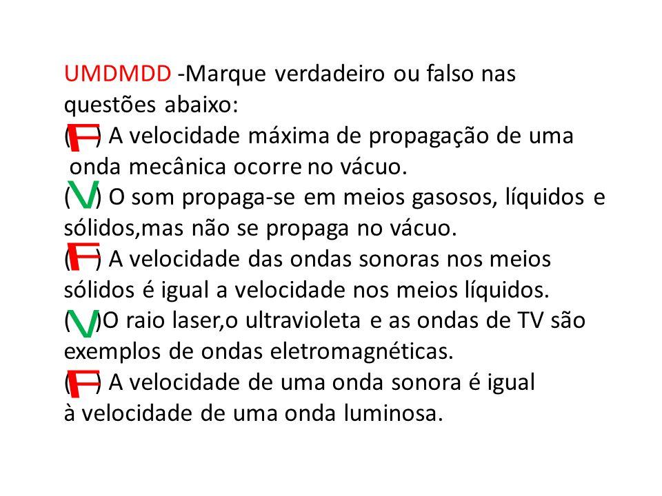 F V F V F UMDMDD -Marque verdadeiro ou falso nas questões abaixo: