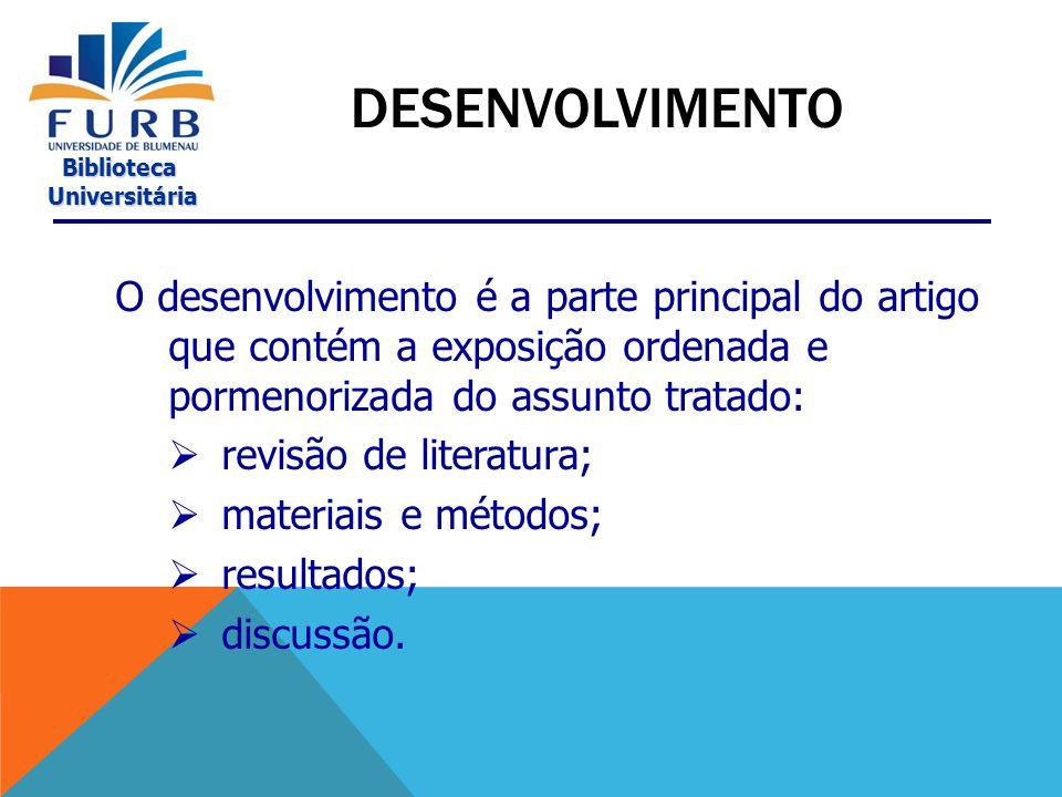 Desenvolvimento O desenvolvimento é a parte principal do artigo que contém a exposição ordenada e pormenorizada do assunto tratado: