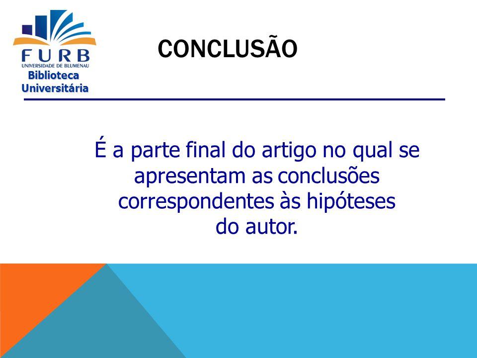 CONCLUSÃO É a parte final do artigo no qual se apresentam as conclusões correspondentes às hipóteses.
