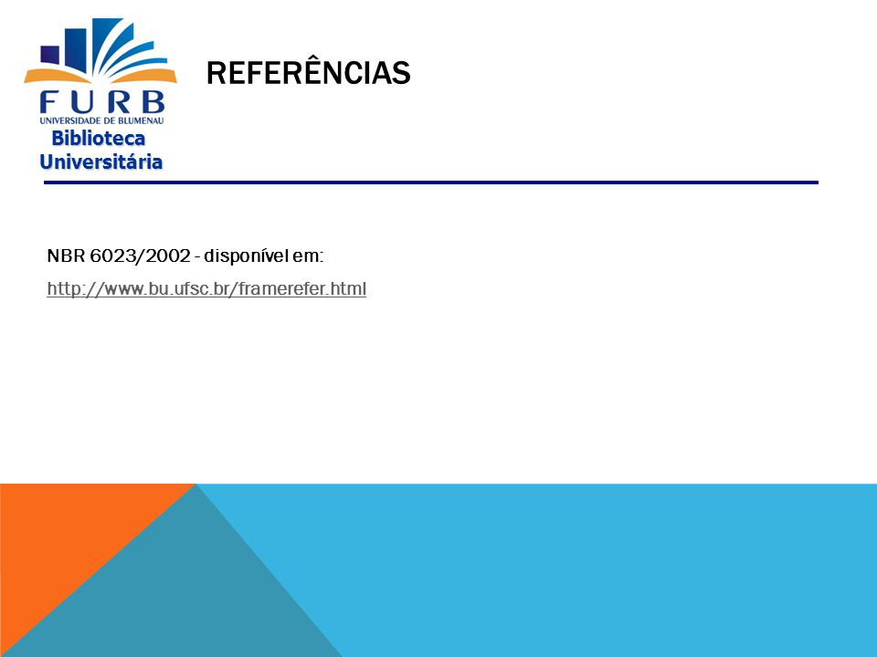 REFERÊNCIAS NBR 6023/2002 - disponível em: http://www.bu.ufsc.br/framerefer.html