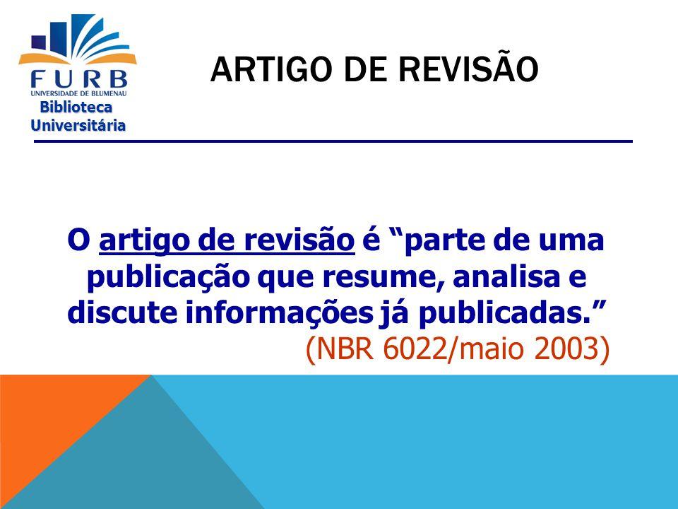 ARTIGO DE REVISÃO O artigo de revisão é parte de uma publicação que resume, analisa e discute informações já publicadas.