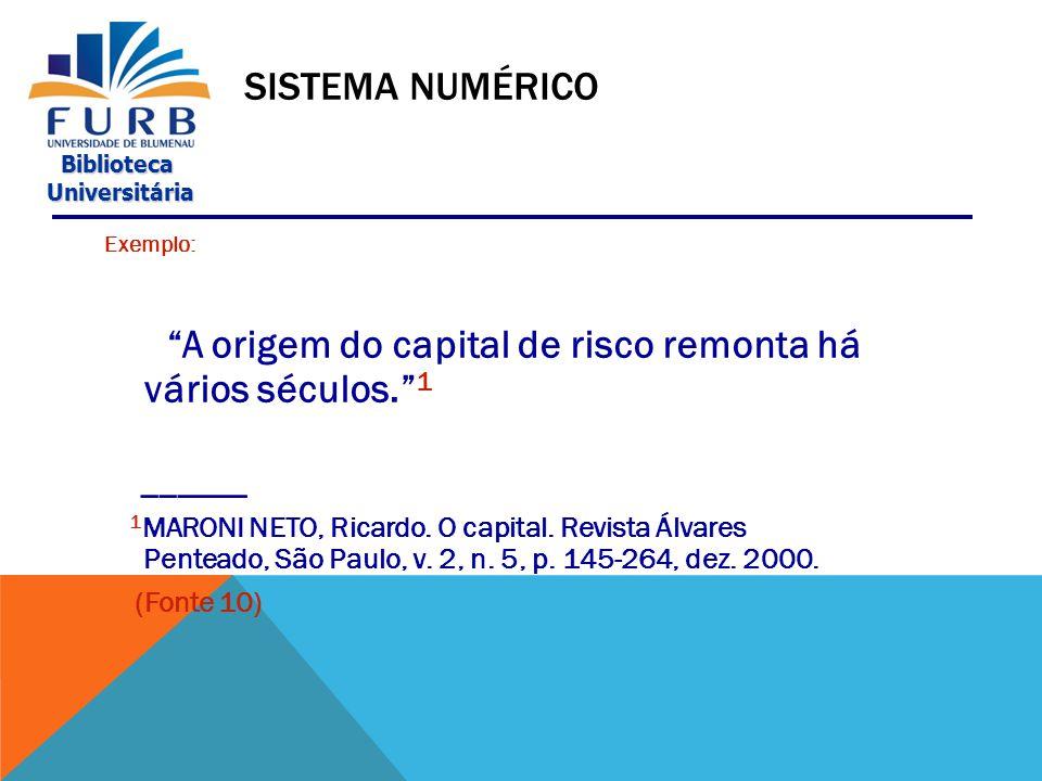 A origem do capital de risco remonta há vários séculos. 1
