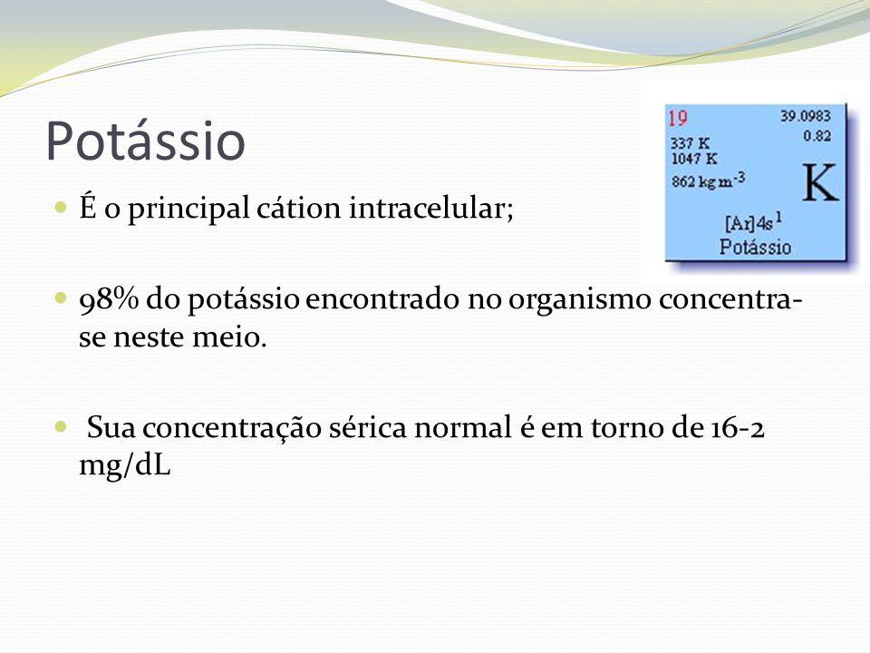 Potássio É o principal cátion intracelular;